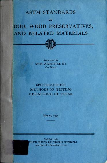 American Society for Testing and Materials - ASTM standards on wood, wood preservatives, and related materials