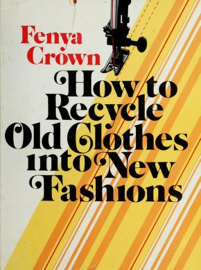 Cover of: How to recycle old clothes into new fashions | Fenya Crown