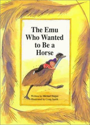 The emu who wanted to be a horse by Michael Dugan
