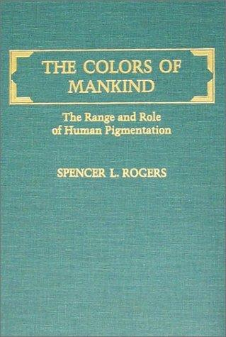 Image for The Colors of Mankind: The Range and Role of Human Pigmentation