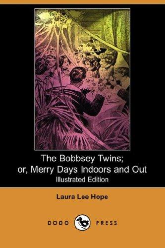 Download The Bobbsey Twins; or, Merry Days Indoors and Out (Illustrated Edition) (Dodo Press)