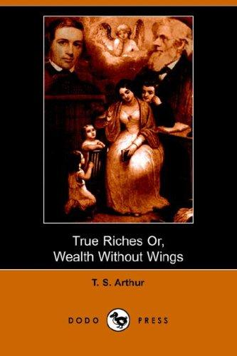 Download True Riches, or Wealth Without Wings (Dodo Press)