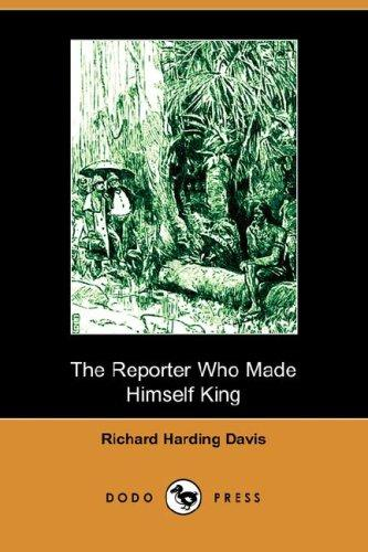 Download The Reporter Who Made Himself King (Dodo Press)