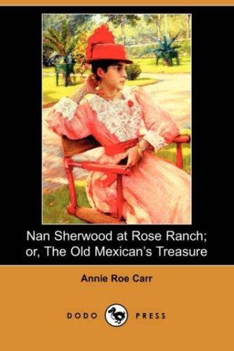Nan Sherwood at Rose Ranch; or, The Old Mexican's Treasure (Dodo Press)