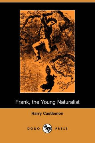 Frank, the Young Naturalist (Dodo Press)