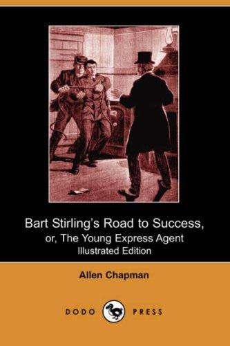 Download Bart Stirling's Road to Success, or, The Young Express Agent (Illustrated Edition) (Dodo Press)