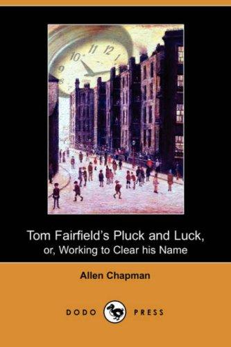 Tom Fairfield's Pluck and Luck, or, Working to Clear his Name (Dodo Press)