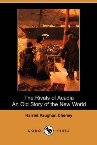 The Rivals of Acadia, An Old Story of the New World (Dodo Press)