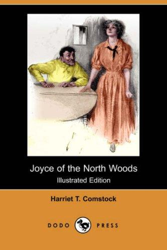 Joyce of the North Woods (Illustrated Edition) (Dodo Press)