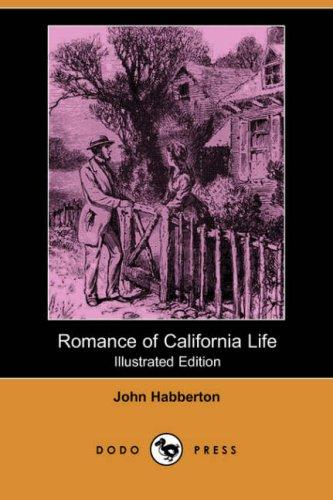 Romance of California Life (Illustrated Edition) (Dodo Press)