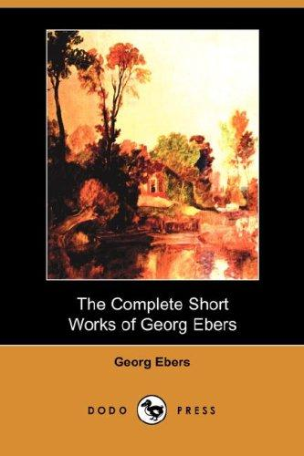 Download The Complete Short Works of Georg Ebers (Dodo Press)