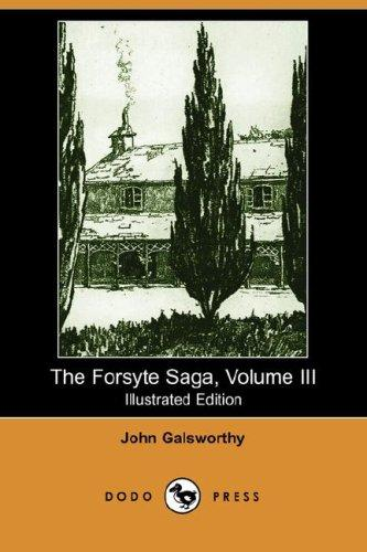 The Forsyte Saga, Volume III (Illustrated Edition) (Dodo Press)