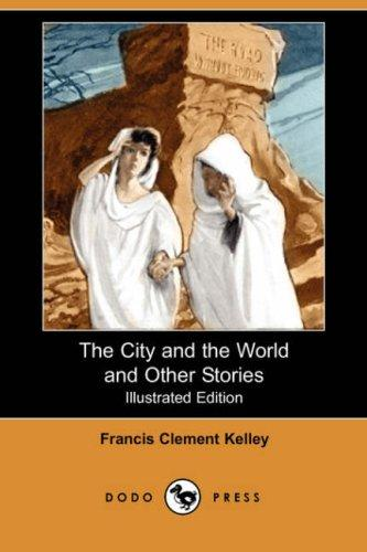The City and the World and Other Stories (Illustrated Edition) (Dodo Press)