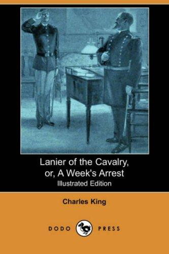 Lanier of the Cavalry, or, A Week's Arrest (Illustrated Edition) (Dodo Press)