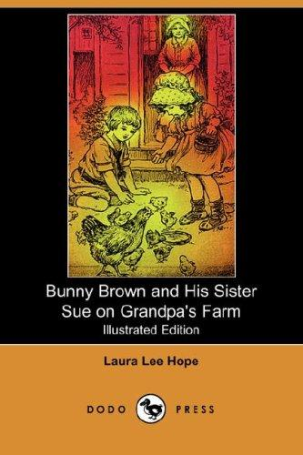 Download Bunny Brown and His Sister Sue on Grandpa's Farm (Illustrated Edition) (Dodo Press)