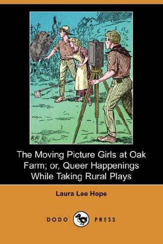 Download The Moving Picture Girls at Oak Farm; or, Queer Happenings While Taking Rural Plays (Dodo Press)