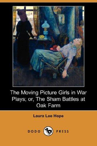 The Moving Picture Girls in War Plays; or, The Sham Battles at Oak Farm (Dodo Press)