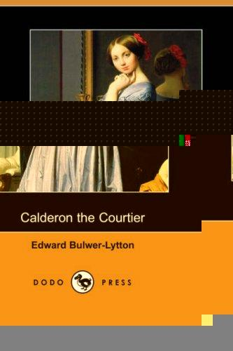 Download Calderon the Courtier (Dodo Press)
