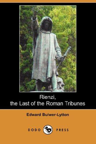 Download Rienzi, the Last of the Roman Tribunes (Dodo Press)
