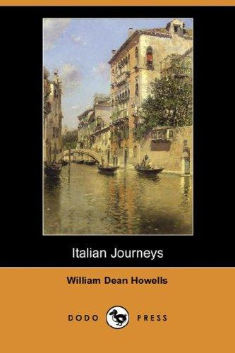 Italian Journeys (Dodo Press) by William Dean Howells
