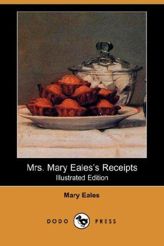 Mrs. Mary Eales's Receipts (Illustrated Edition) (Dodo Press)