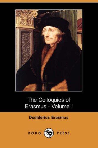The Colloquies of Erasmus – Volume I (Dodo Press)