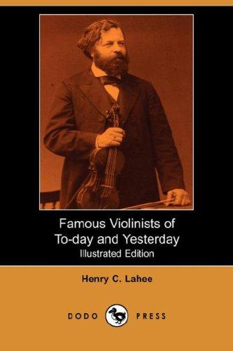 Download Famous Violinists of To-day and Yesterday (Illustrated Edition) (Dodo Press)