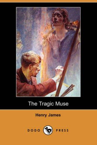 The Tragic Muse (Dodo Press) by Henry James, Jr.
