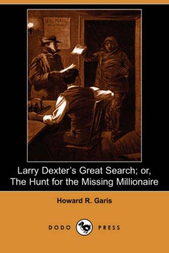 Download Larry Dexter's Great Search; or, The Hunt for the Missing Millionaire (Dodo Press)
