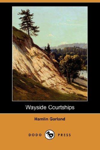 Wayside Courtships (Dodo Press)