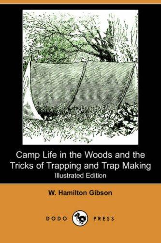 Download Camp Life in the Woods and the Tricks of Trapping and Trap Making (Illustrated Edition) (Dodo Press)