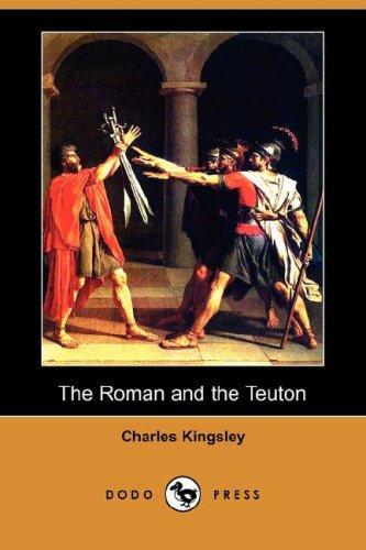Download The Roman and the Teuton (Dodo Press)