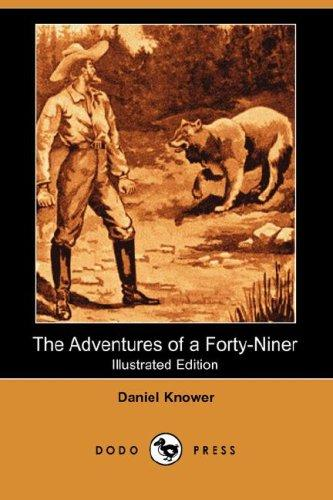 The Adventures of a Forty-Niner (Illustrated Edition) (Dodo Press)