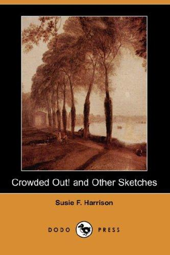 Download Crowded Out! and Other Sketches (Dodo Press)