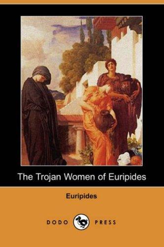 The Trojan Women of Euripides (Dodo Press)