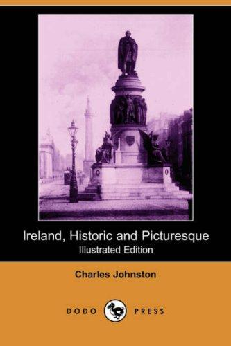 Ireland, Historic and Picturesque (Illustrated Edition) (Dodo Press)