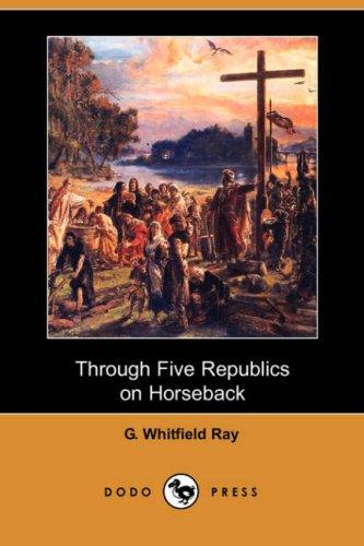 Through Five Republics on Horseback (Dodo Press)