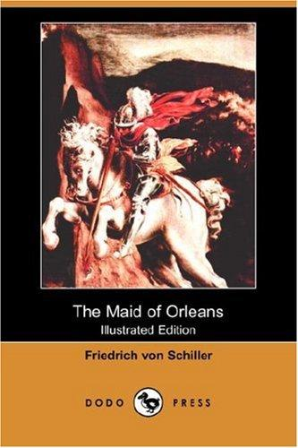 The Maid of Orleans (Illustrated Edition) (Dodo Press)