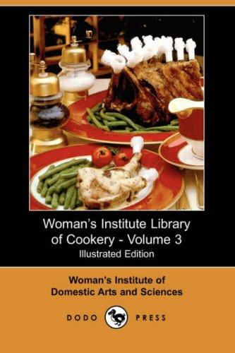 Woman's Institute Library of Cookery – Volume 3 (Illustrated Edition) (Dodo Press)