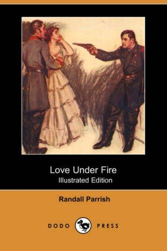 Love Under Fire (Illustrated Edition) (Dodo Press)