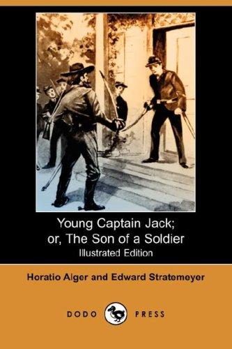 Download Young Captain Jack; or, The Son of a Soldier (Illustrated Edition) (Dodo Press)