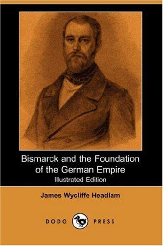 Bismarck and the Foundation of the German Empire (Illustrated Edition) (Dodo Press)