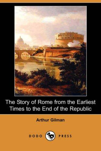 Download The Story of Rome from the Earliest Times to the End of the Republic (Dodo Press)