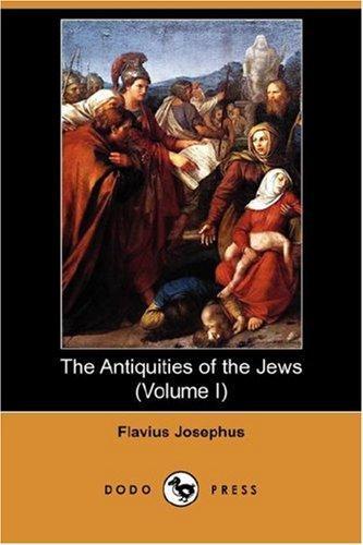 The Antiquities of the Jews (Volume I) (Dodo Press)