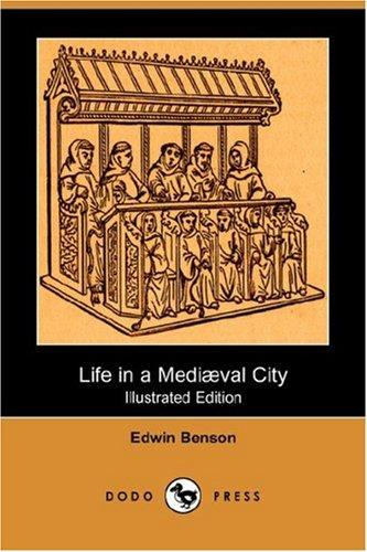 Life in a Mediaeval City (Illustrated Edition) (Dodo Press)