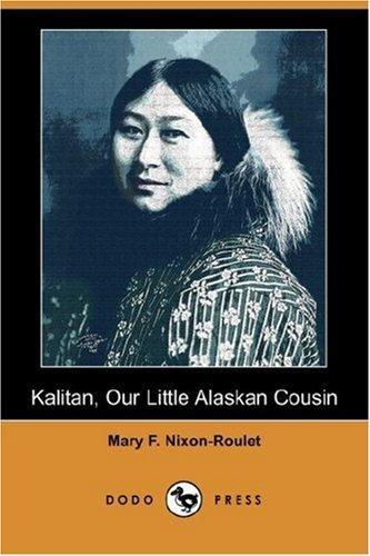 Kalitan, Our Little Alaskan Cousin (Dodo Press)