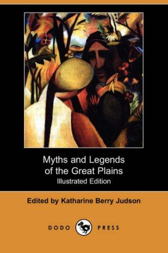Myths and Legends of the Great Plains (Illustrated Edition) (Dodo Press)