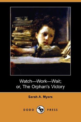 Watch-Work-Wait; or, The Orphan's Victory (Dodo Press)