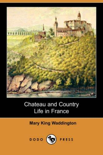 Download Chateau and Country Life in France (Dodo Press)