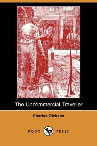 Download The Uncommercial Traveller (Dodo Press)